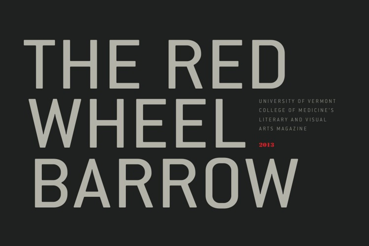 The Red Wheelbarrow 2013— UVM College of Medicine