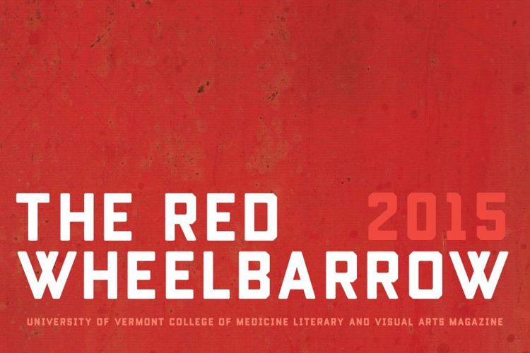 The Red Wheelbarrow 2015 — UVM College of Medicine